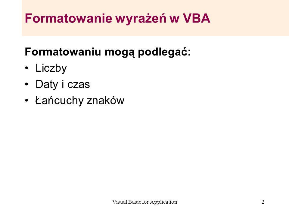 2 Formatowanie wyrażeń w VBA Formatowaniu mogą podlegać: Liczby Daty i czas Łańcuchy znaków