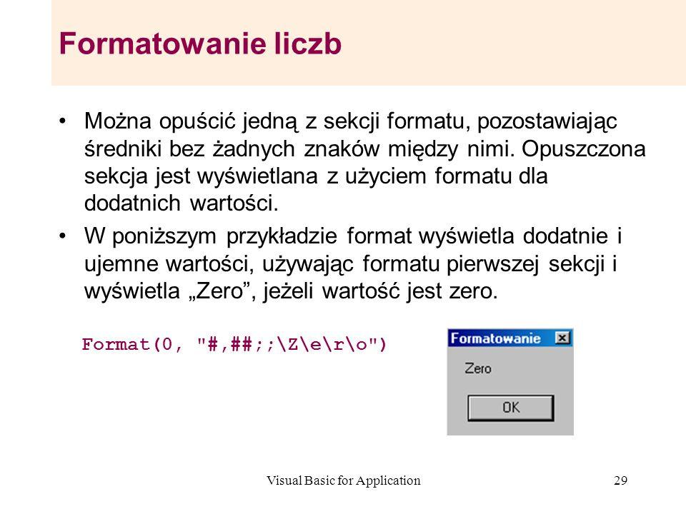 Visual Basic for Application29 Formatowanie liczb Można opuścić jedną z sekcji formatu, pozostawiając średniki bez żadnych znaków między nimi. Opuszcz