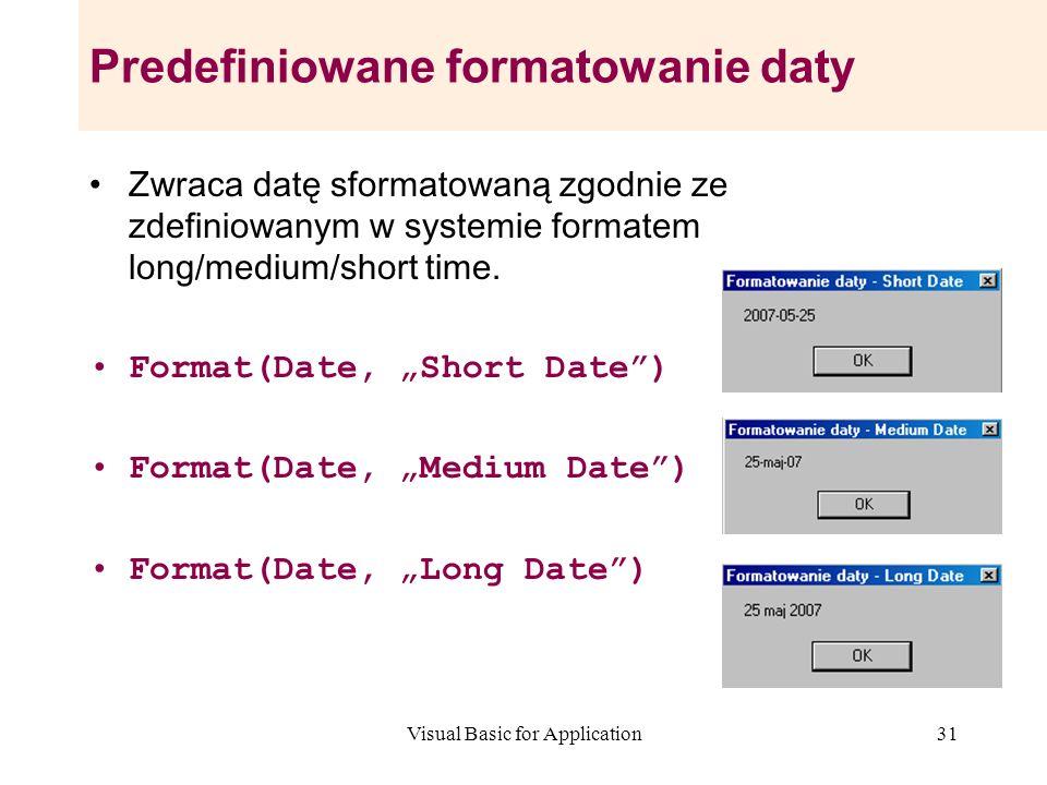 Visual Basic for Application31 Predefiniowane formatowanie daty Zwraca datę sformatowaną zgodnie ze zdefiniowanym w systemie formatem long/medium/shor