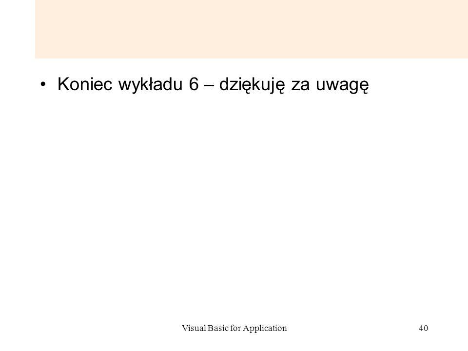 Visual Basic for Application40 Koniec wykładu 6 – dziękuję za uwagę