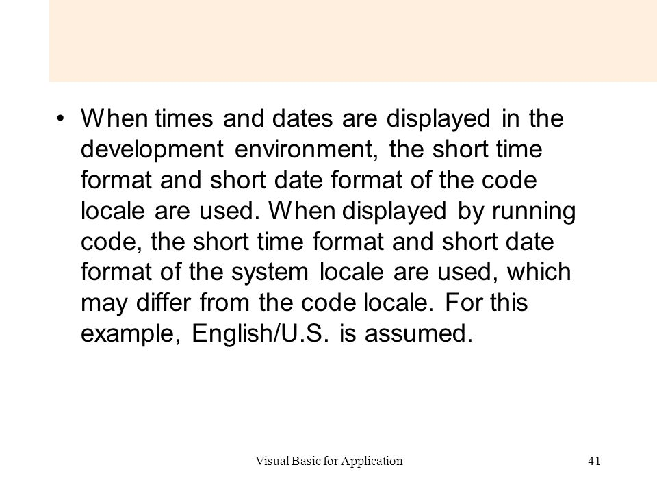 Visual Basic for Application41 When times and dates are displayed in the development environment, the short time format and short date format of the c