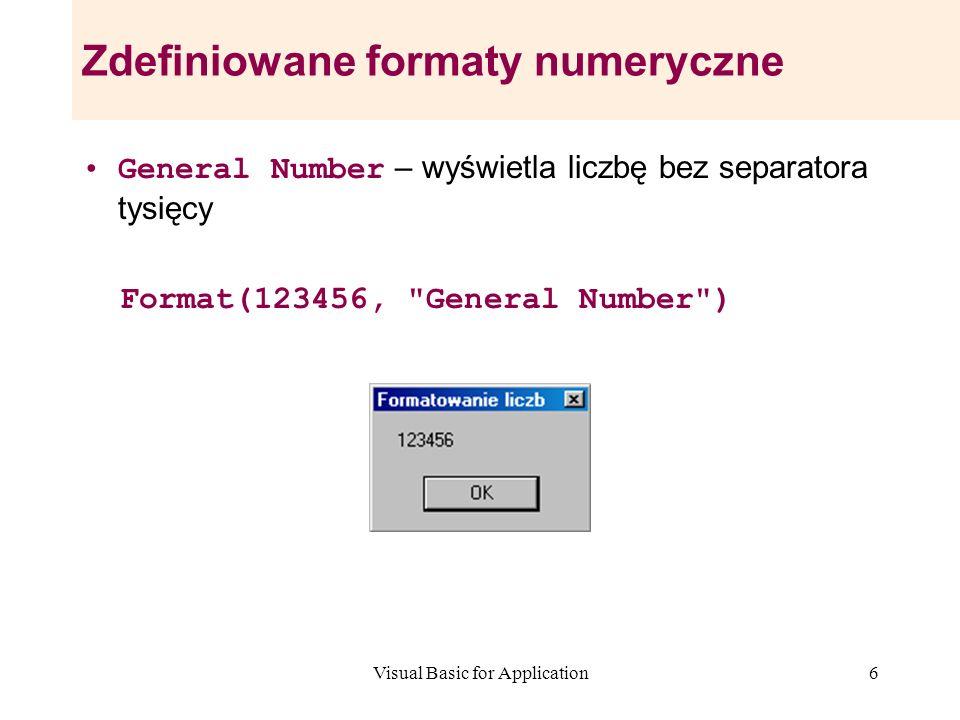 Visual Basic for Application6 Zdefiniowane formaty numeryczne General Number – wyświetla liczbę bez separatora tysięcy Format(123456,