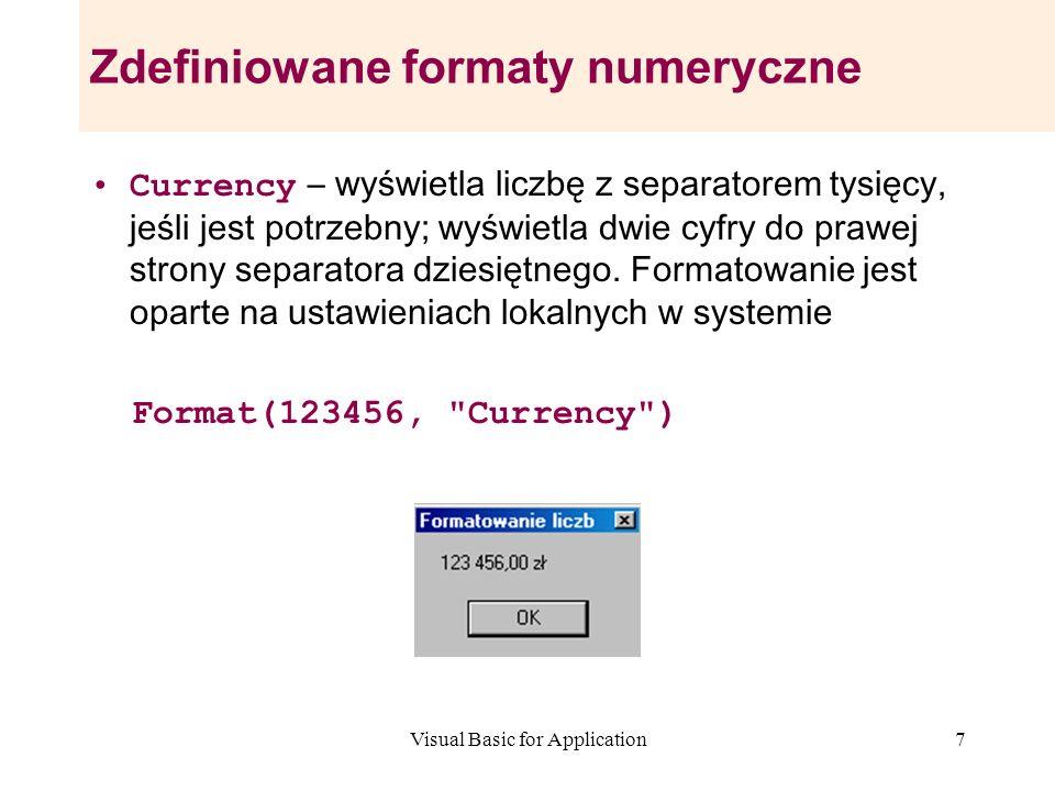 Visual Basic for Application7 Zdefiniowane formaty numeryczne Currency – wyświetla liczbę z separatorem tysięcy, jeśli jest potrzebny; wyświetla dwie