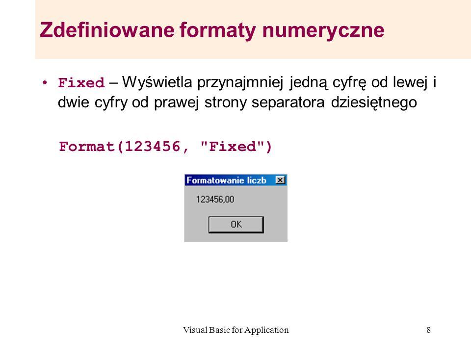 Visual Basic for Application8 Zdefiniowane formaty numeryczne Fixed – Wyświetla przynajmniej jedną cyfrę od lewej i dwie cyfry od prawej strony separa
