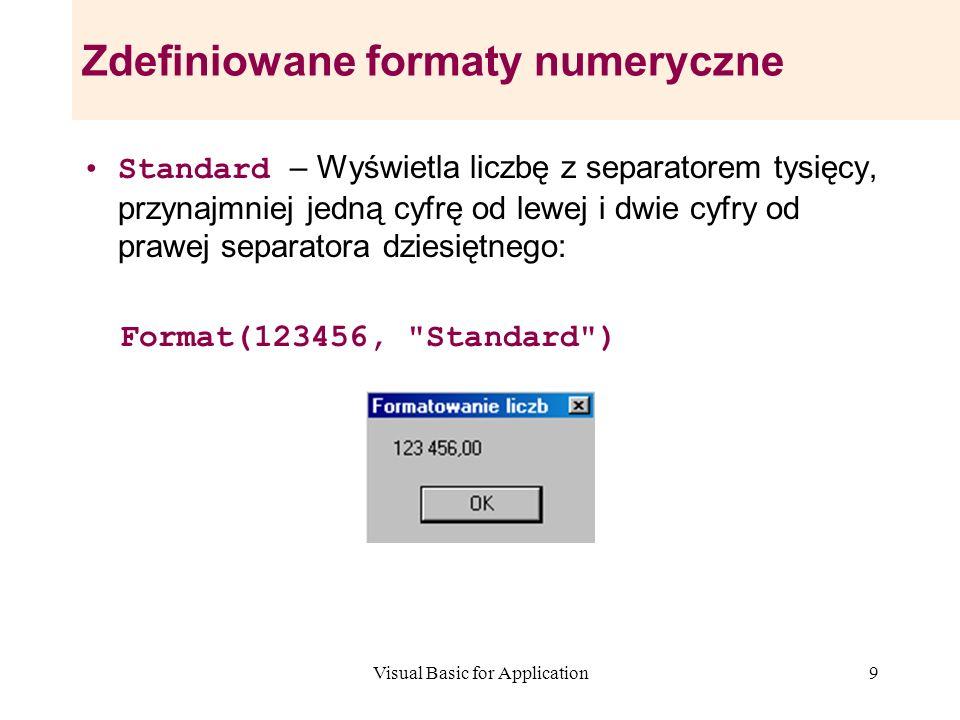 Visual Basic for Application9 Zdefiniowane formaty numeryczne Standard – Wyświetla liczbę z separatorem tysięcy, przynajmniej jedną cyfrę od lewej i d