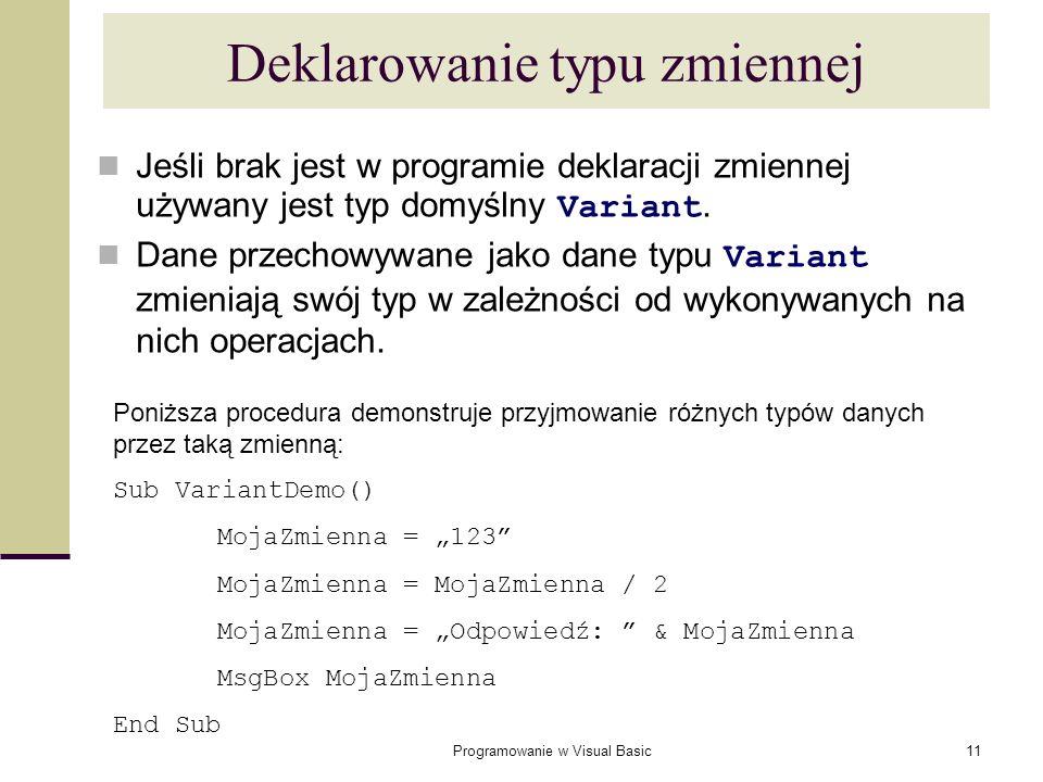 Programowanie w Visual Basic11 Deklarowanie typu zmiennej Jeśli brak jest w programie deklaracji zmiennej używany jest typ domyślny Variant. Dane prze