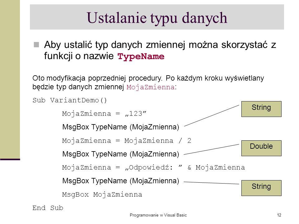 Programowanie w Visual Basic12 Ustalanie typu danych Aby ustalić typ danych zmiennej można skorzystać z funkcji o nazwie TypeName Oto modyfikacja popr