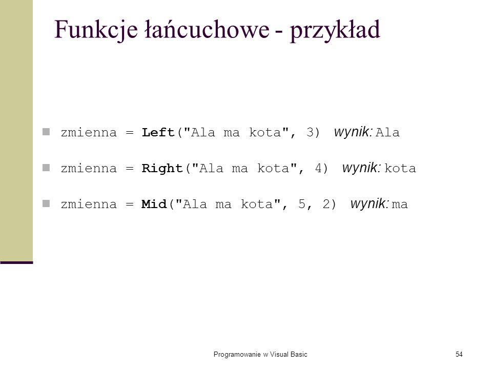 Programowanie w Visual Basic54 Funkcje łańcuchowe - przykład zmienna = Left(