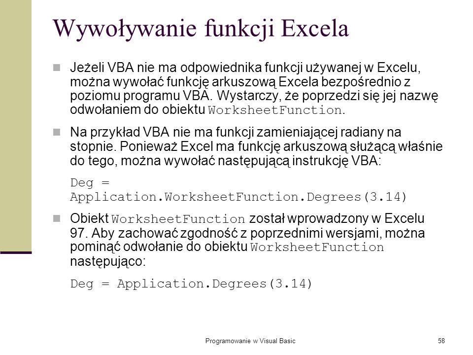 Programowanie w Visual Basic58 Wywoływanie funkcji Excela Jeżeli VBA nie ma odpowiednika funkcji używanej w Excelu, można wywołać funkcję arkuszową Ex
