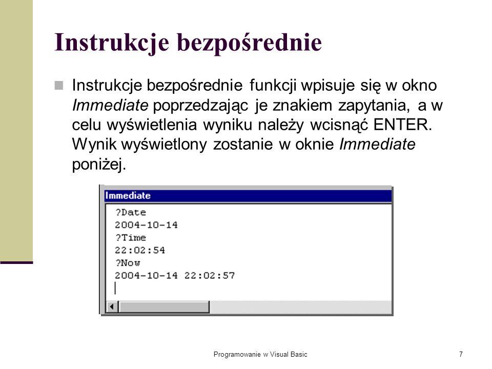 Programowanie w Visual Basic68 Przykład z funkcją InputBox (2) Sub ObliczSr() Dim Licz1 As Integer Dim Licz2 As Integer Dim Licz3 As Integer Licz1 = CInt (InputBox (Wpisz pierwszą liczbę:) Licz2 = CInt (InputBox (Wpisz drugą liczbę:) Licz3 = CInt (InputBox (Wpisz trzecią liczbę:) MsgBox (Średnia wynosi: & Chr(13) & Sr(Licz1, Licz2, Licz3) End Sub Function Sr(Licz1 As Integer, Licz2 As Integer, Licz3 As Integer) As Single Const ileLiczb As Integer = 3 Sr = (Licz1 + Licz2 + Licz3) / ileLiczb End Function