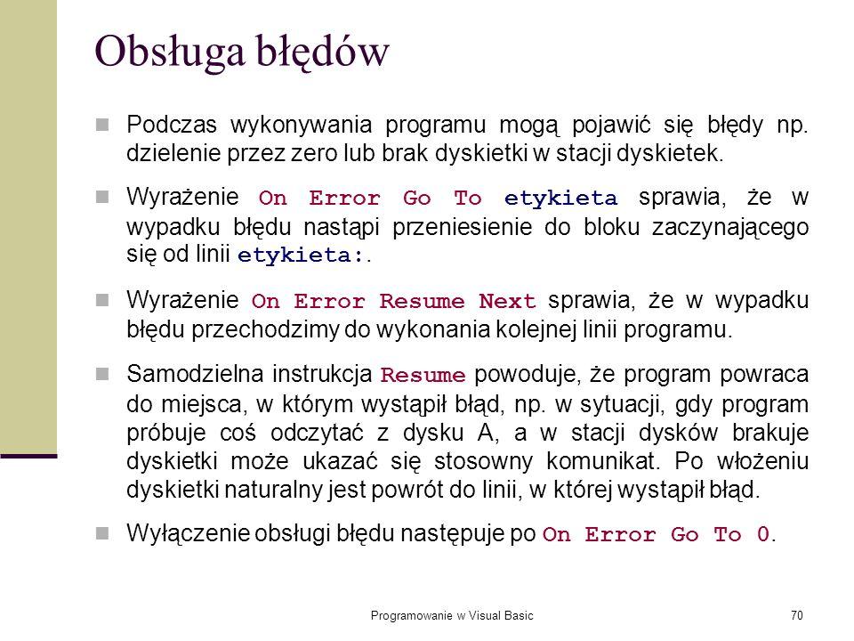 Programowanie w Visual Basic70 Obsługa błędów Podczas wykonywania programu mogą pojawić się błędy np. dzielenie przez zero lub brak dyskietki w stacji