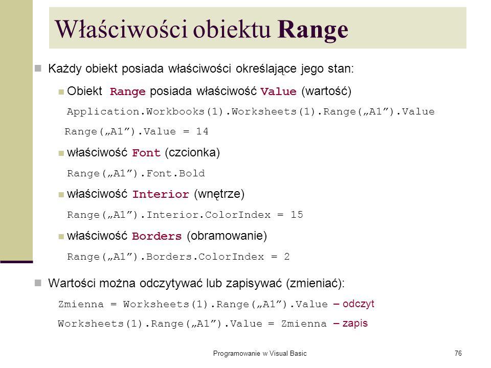 Programowanie w Visual Basic76 Właściwości obiektu Range Każdy obiekt posiada właściwości określające jego stan: Obiekt Range posiada właściwość Value