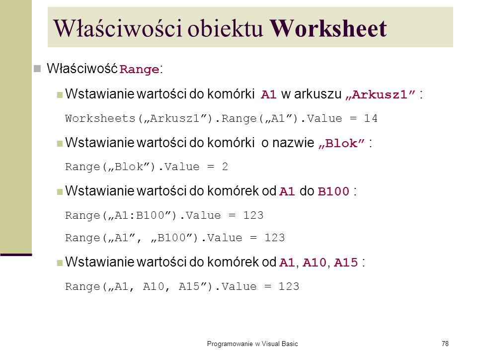 Programowanie w Visual Basic78 Właściwości obiektu Worksheet Właściwość Range : Wstawianie wartości do komórki A1 w arkuszu Arkusz1 : Worksheets(Arkus