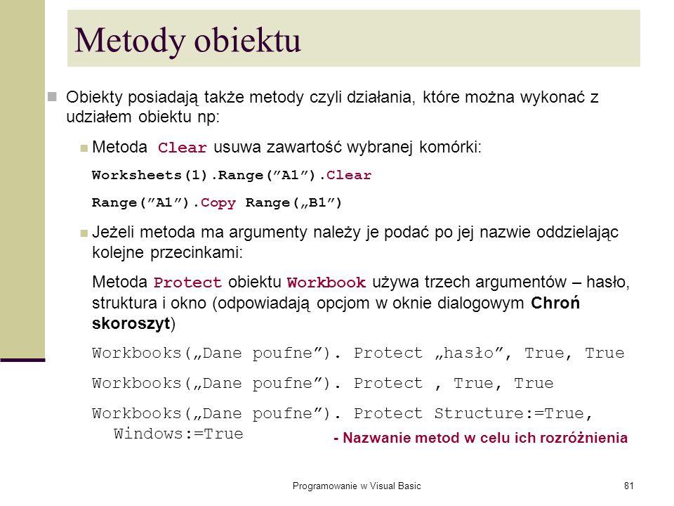 Programowanie w Visual Basic81 Metody obiektu Obiekty posiadają także metody czyli działania, które można wykonać z udziałem obiektu np: Metoda Clear