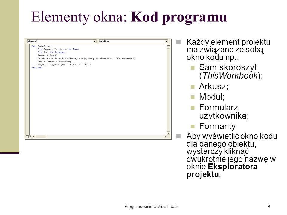 Programowanie w Visual Basic9 Elementy okna: Kod programu Każdy element projektu ma związane ze sobą okno kodu np.: Sam skoroszyt (ThisWorkbook); Arku