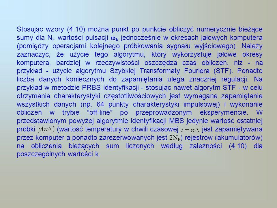 Korzystając z wzorów (4.10 4.13) można natychmiast otrzymać (ściślej prawie natychmiast) po ostatnim pomiarze wyniki identyfikacji postaci N F punktów charakterystyki częstotliwościowej obiektu.