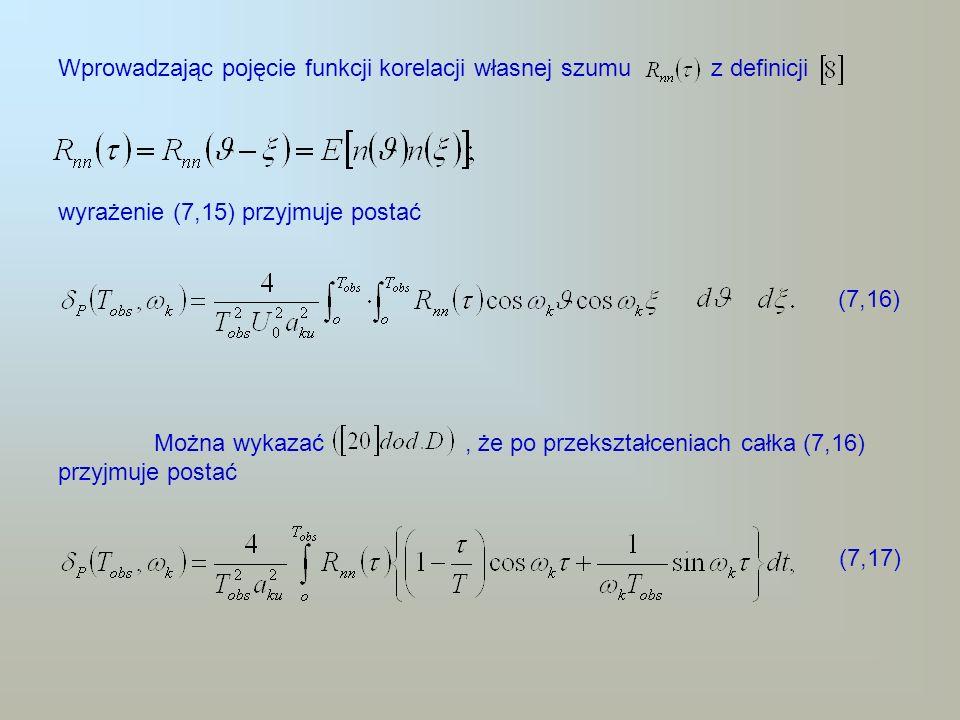 Z założenia szum n(t) jest addytywnym losowym (białym) o wartości średniej równej zeru, więc (7,18) gdzie: - impuls Diracka, c - stała zależna od poziomu szumów.