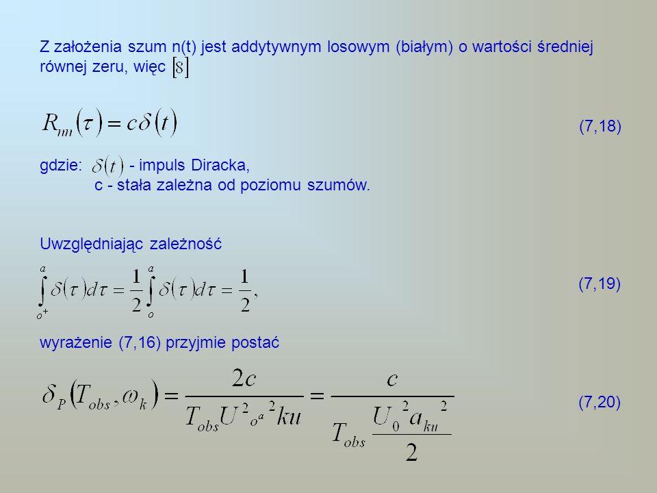 Z założenia szum n(t) jest addytywnym losowym (białym) o wartości średniej równej zeru, więc (7,18) gdzie: - impuls Diracka, c - stała zależna od pozi