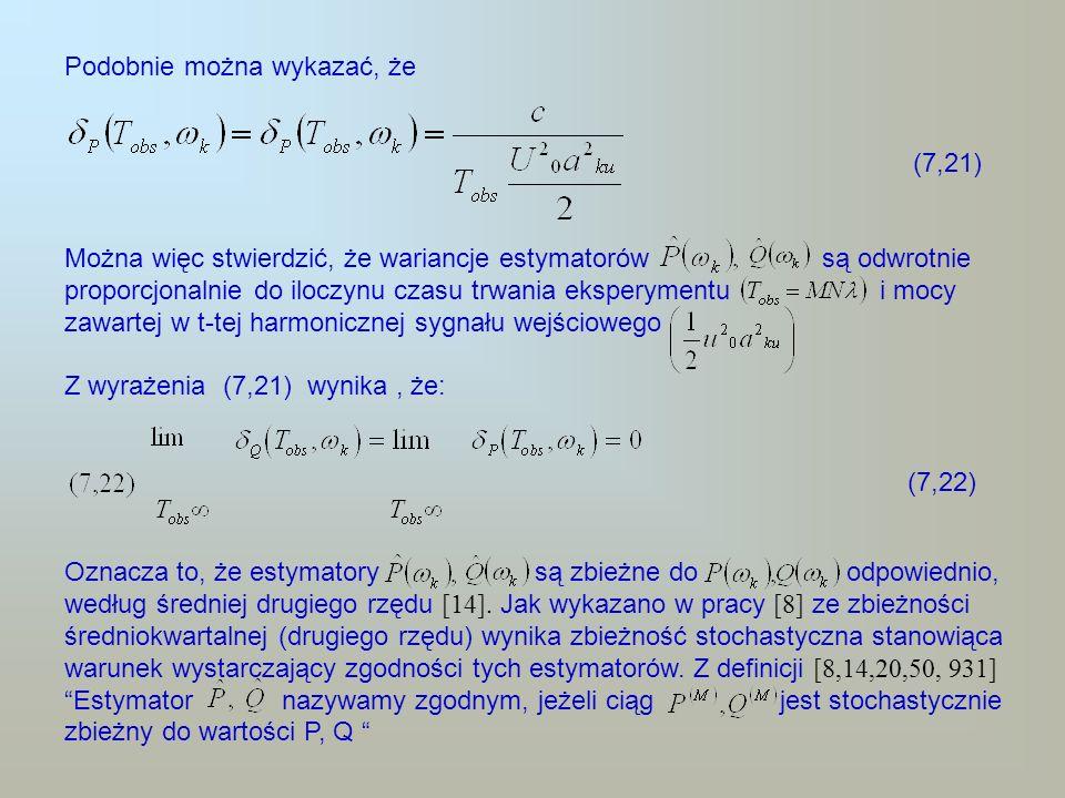Podobnie można wykazać, że (7,21) Można więc stwierdzić, że wariancje estymatorów są odwrotnie proporcjonalnie do iloczynu czasu trwania eksperymentu