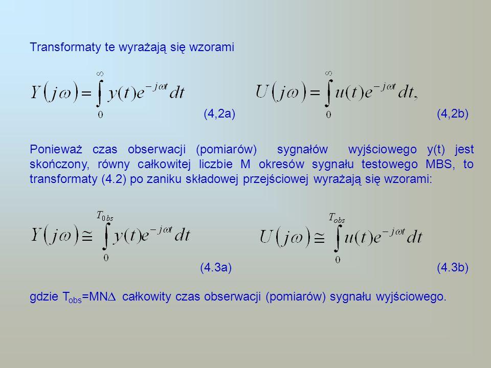 Transformaty te wyrażają się wzorami (4,2a) (4,2b) Ponieważ czas obserwacji (pomiarów) sygnałów wyjściowego y(t) jest skończony, równy całkowitej licz
