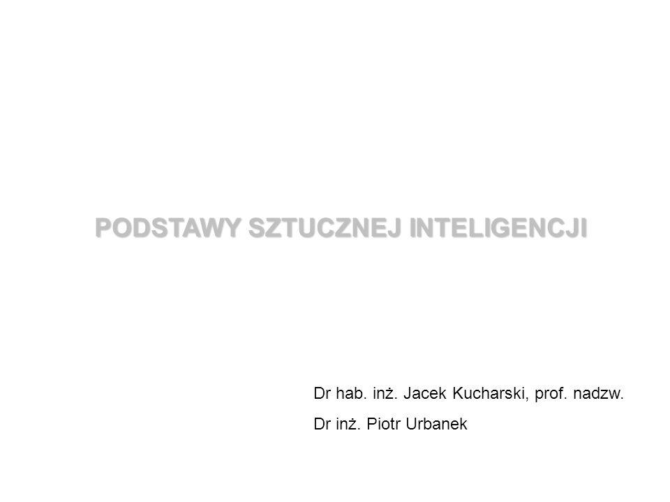 PODSTAWY SZTUCZNEJ INTELIGENCJI Dr hab. inż. Jacek Kucharski, prof. nadzw. Dr inż. Piotr Urbanek
