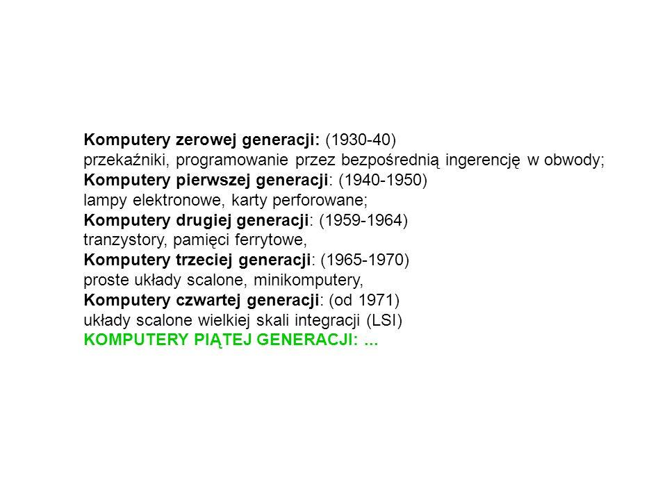 Komputery zerowej generacji: (1930-40) przekaźniki, programowanie przez bezpośrednią ingerencję w obwody; Komputery pierwszej generacji: (1940-1950) l