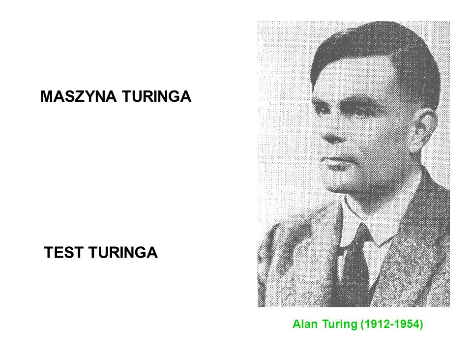 MASZYNA TURINGA TEST TURINGA Alan Turing (1912-1954)
