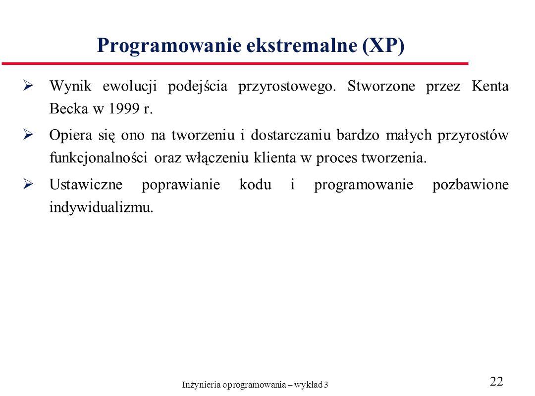 Inżynieria oprogramowania – wykład 3 22 Programowanie ekstremalne (XP) Wynik ewolucji podejścia przyrostowego. Stworzone przez Kenta Becka w 1999 r. O