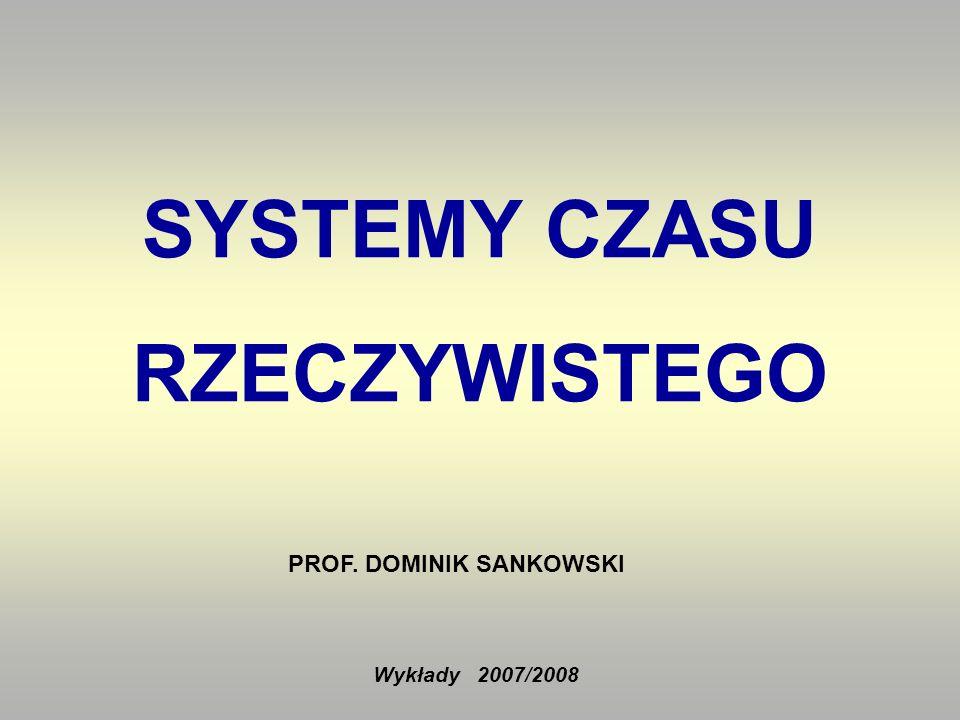 SYSTEMY CZASU RZECZYWISTEGO Wykłady 2007/2008 PROF. DOMINIK SANKOWSKI