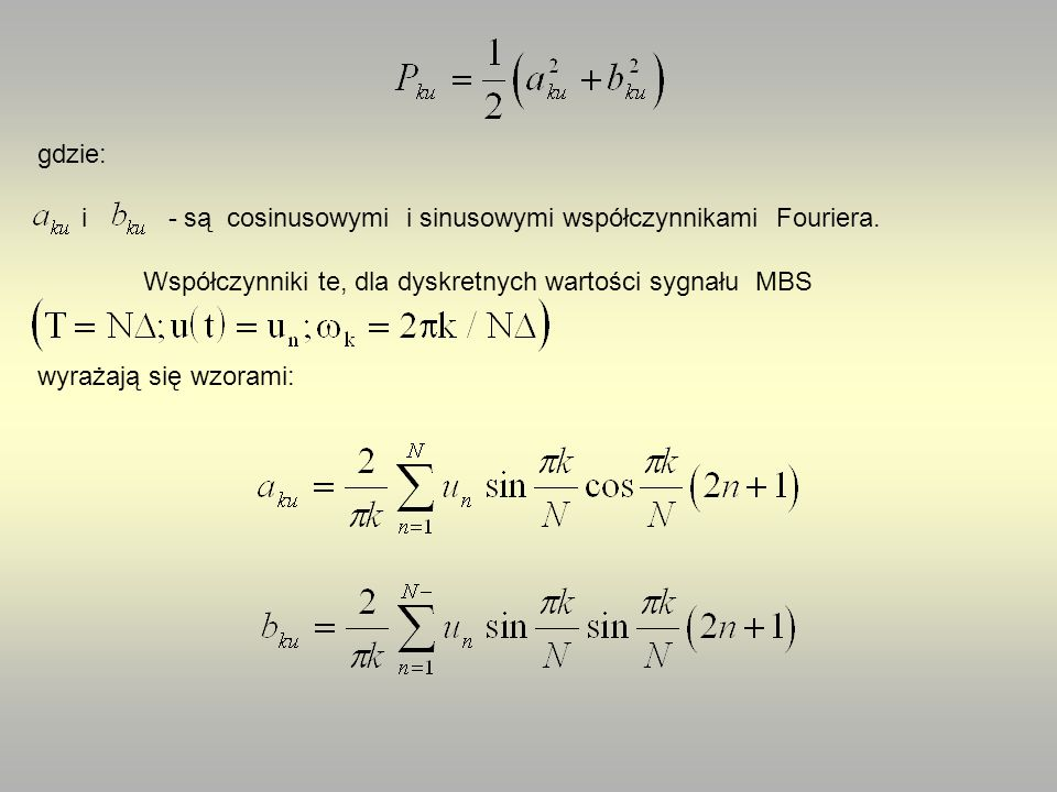gdzie: i - są cosinusowymi i sinusowymi współczynnikami Fouriera. Współczynniki te, dla dyskretnych wartości sygnału MBS wyrażają się wzorami: