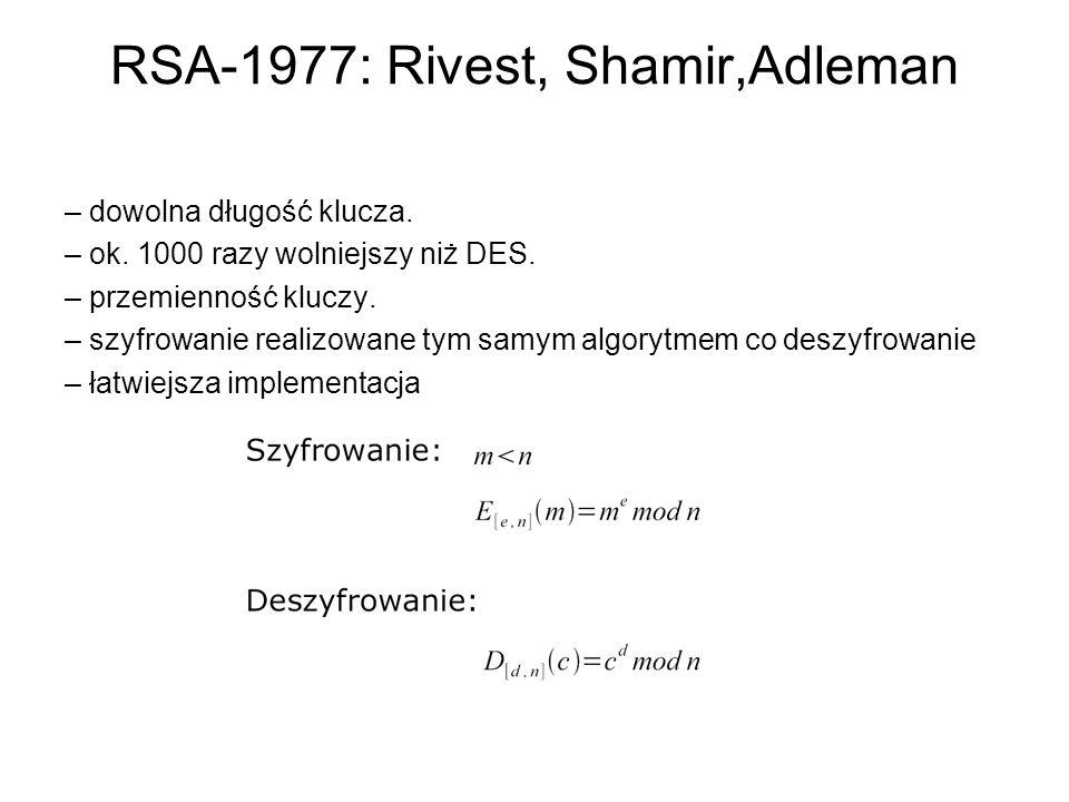 RSA-1977: Rivest, Shamir,Adleman – dowolna długość klucza. – ok. 1000 razy wolniejszy niż DES. – przemienność kluczy. – szyfrowanie realizowane tym sa