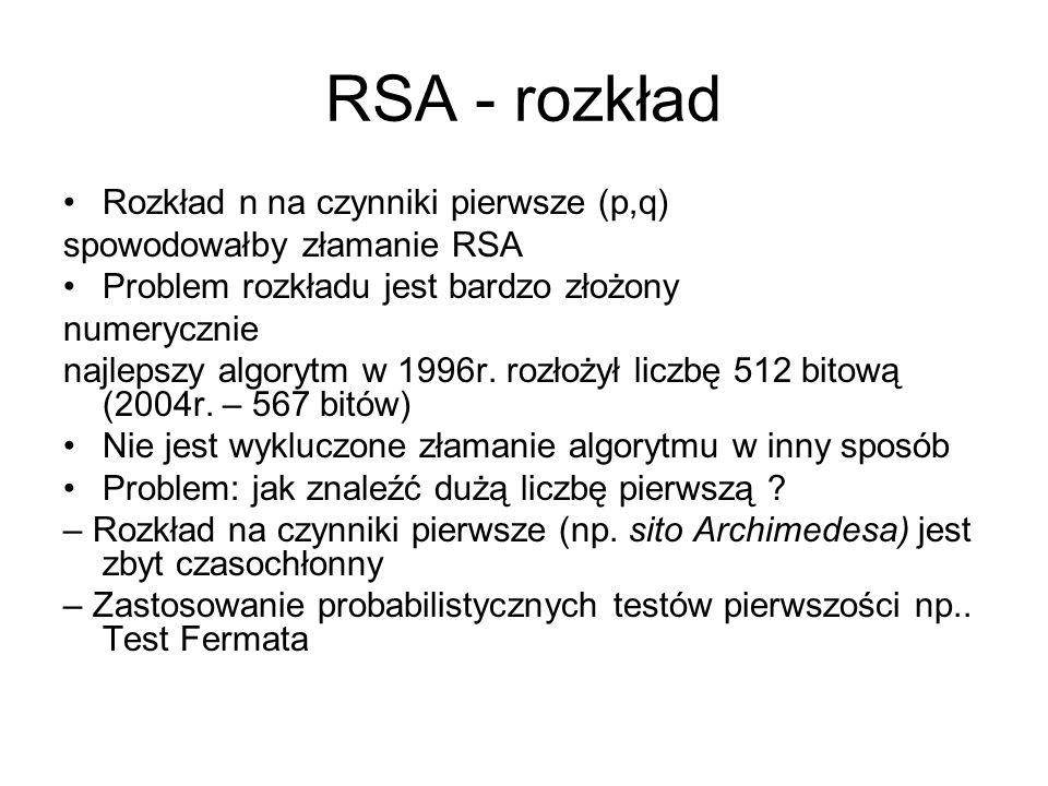 RSA - rozkład Rozkład n na czynniki pierwsze (p,q) spowodowałby złamanie RSA Problem rozkładu jest bardzo złożony numerycznie najlepszy algorytm w 199