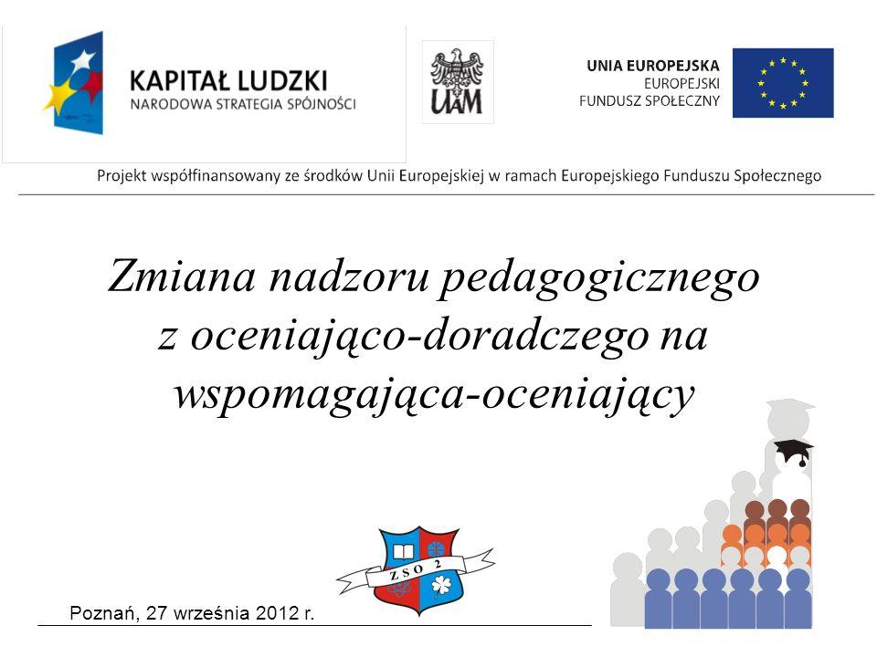 Poznań, 27 września 2012 r. Zmiana nadzoru pedagogicznego z oceniająco-doradczego na wspomagająca-oceniający
