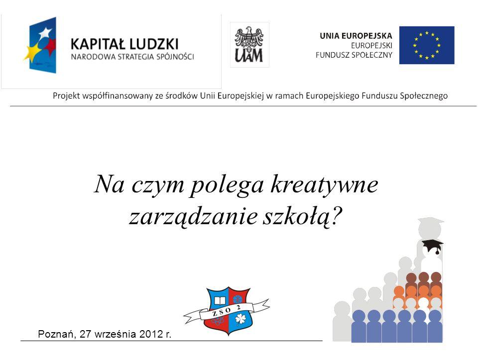 Poznań, 27 września 2012 r. Na czym polega kreatywne zarządzanie szkołą?