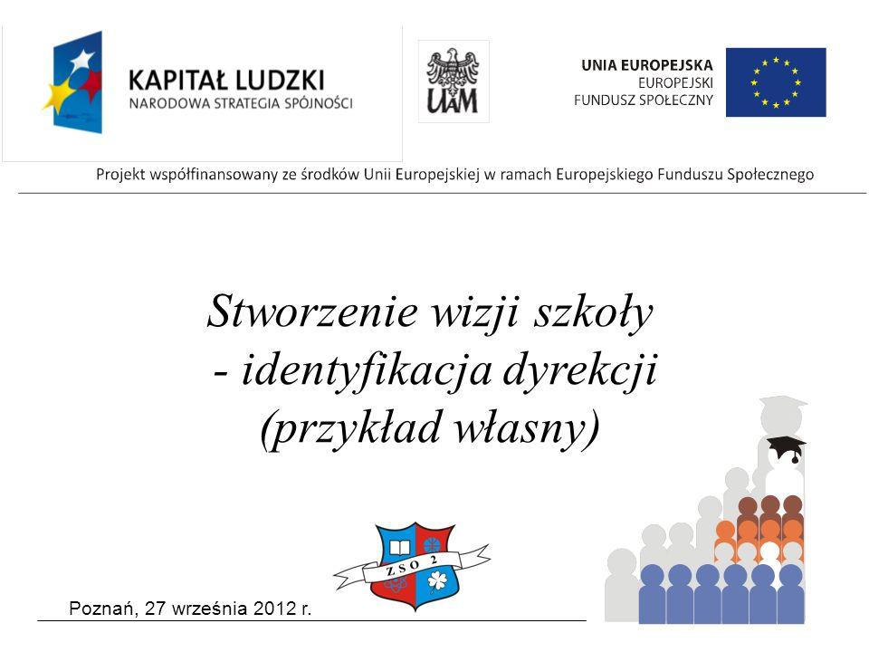 Poznań, 27 września 2012 r. Stworzenie wizji szkoły - identyfikacja dyrekcji (przykład własny)