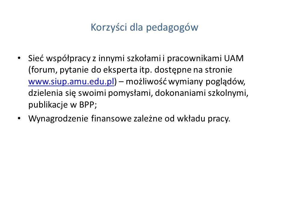 Korzyści dla pedagogów Sieć współpracy z innymi szkołami i pracownikami UAM (forum, pytanie do eksperta itp. dostępne na stronie www.siup.amu.edu.pl)