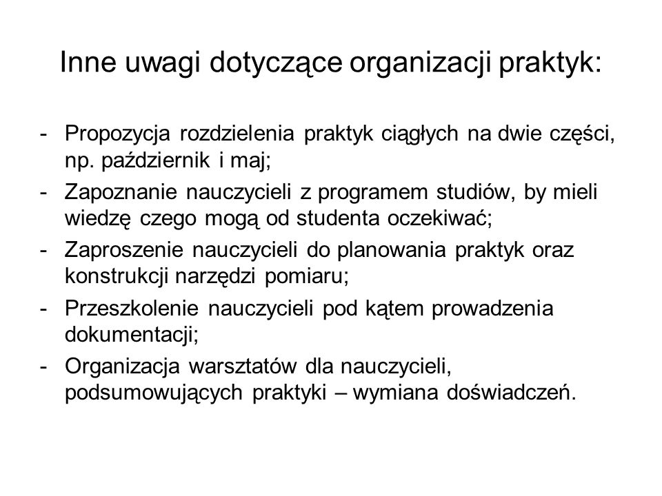 Inne uwagi dotyczące organizacji praktyk: -Propozycja rozdzielenia praktyk ciągłych na dwie części, np.