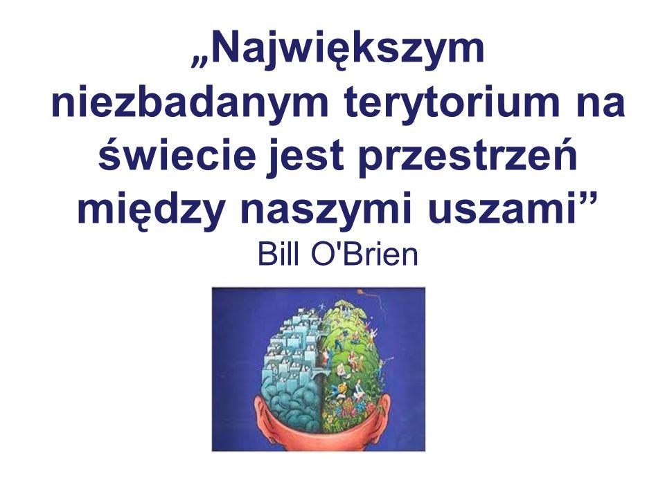 Największym niezbadanym terytorium na świecie jest przestrzeń między naszymi uszami Bill O Brien