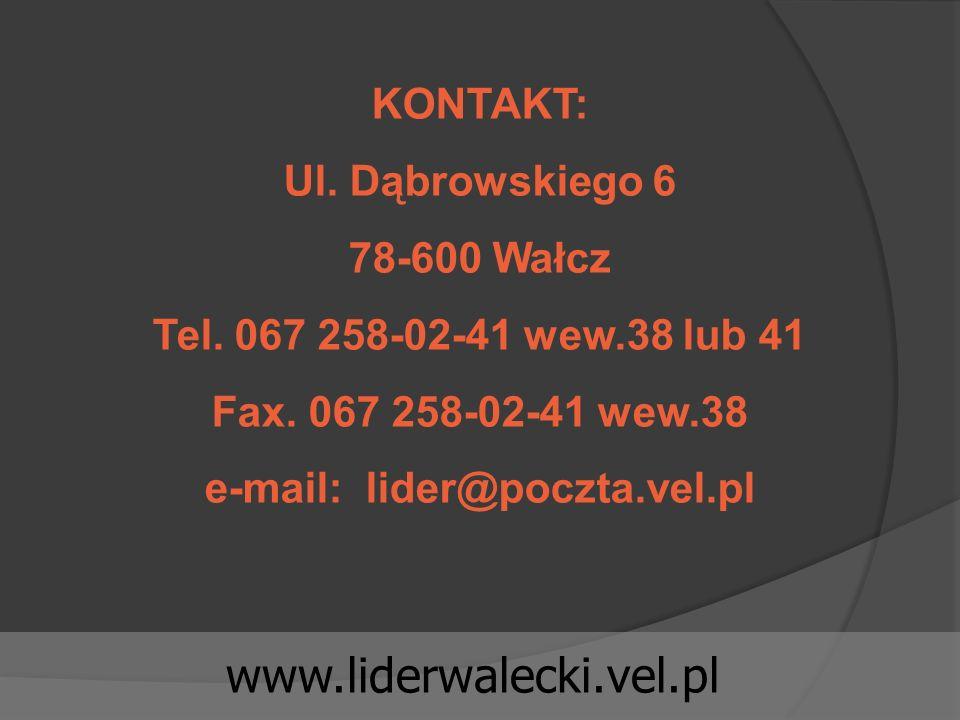 www.liderwalecki.vel.pl KONTAKT: Ul. Dąbrowskiego 6 78-600 Wałcz Tel. 067 258-02-41 wew.38 lub 41 Fax. 067 258-02-41 wew.38 e-mail: lider@poczta.vel.p