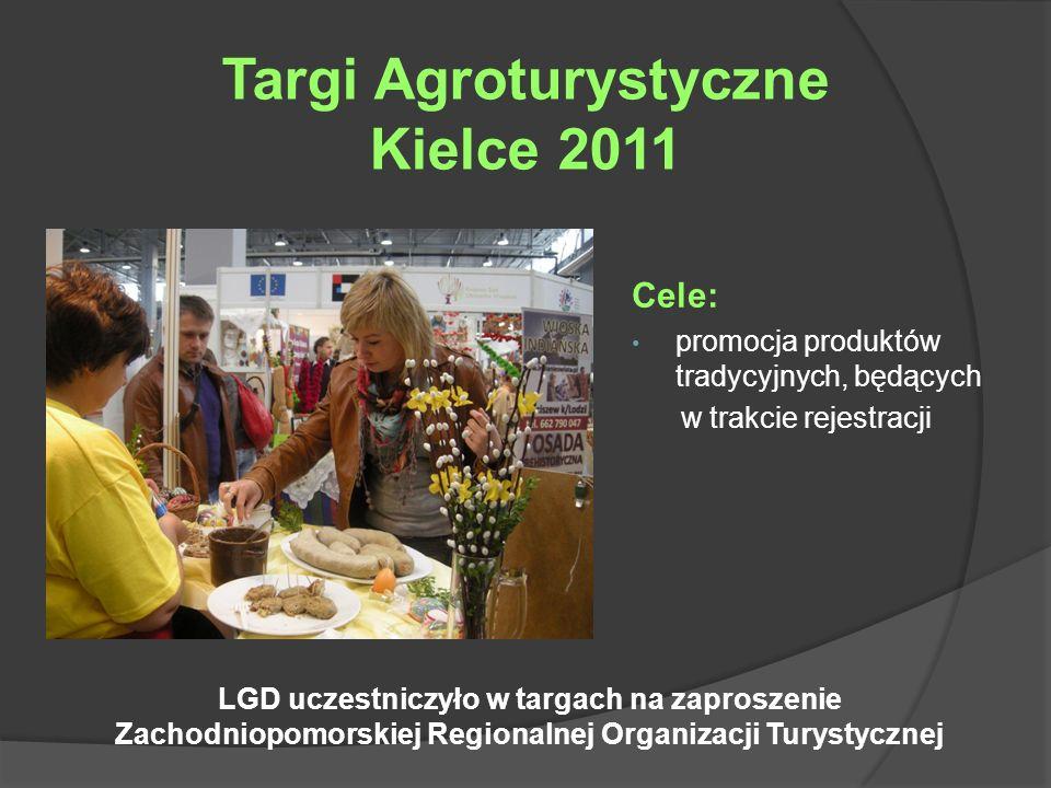 Targi Agroturystyczne Kielce 2011 Cele: promocja produktów tradycyjnych, będących w trakcie rejestracji LGD uczestniczyło w targach na zaproszenie Zac