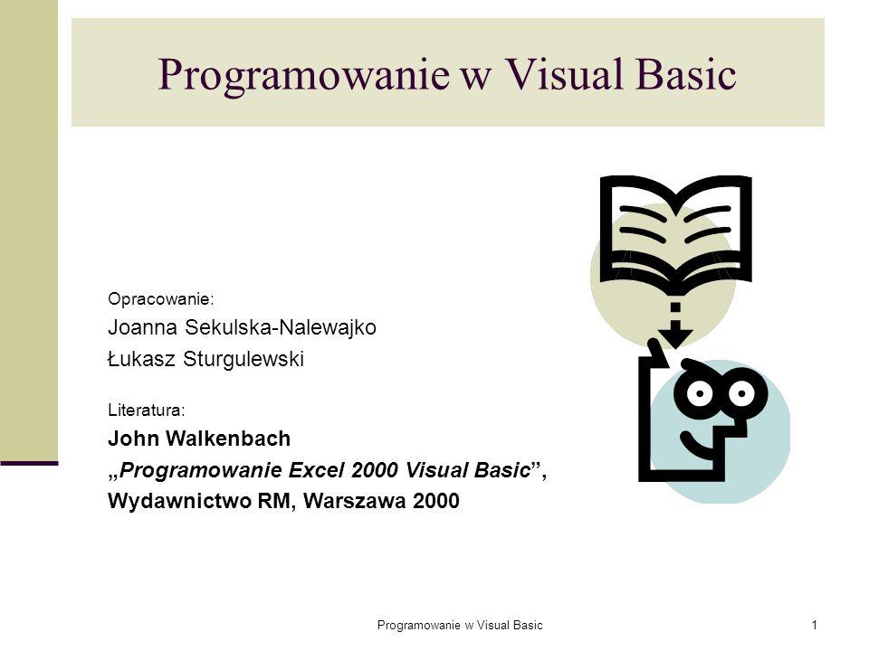 Programowanie w Visual Basic1 Opracowanie: Joanna Sekulska-Nalewajko Łukasz Sturgulewski Literatura: John Walkenbach Programowanie Excel 2000 Visual B