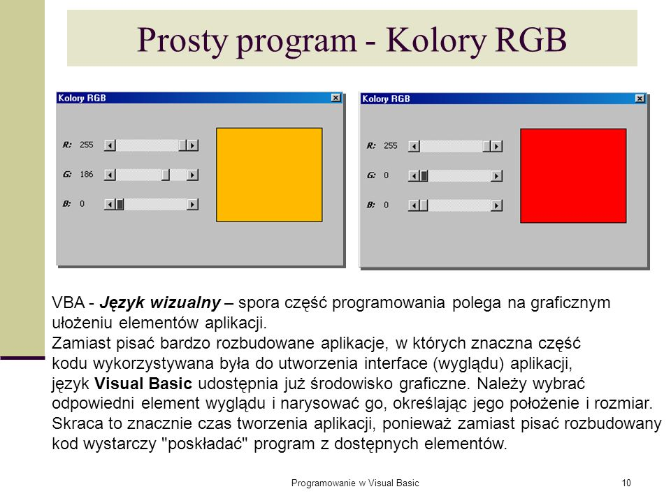 Programowanie w Visual Basic10 Prosty program - Kolory RGB VBA - Język wizualny – spora część programowania polega na graficznym ułożeniu elementów ap