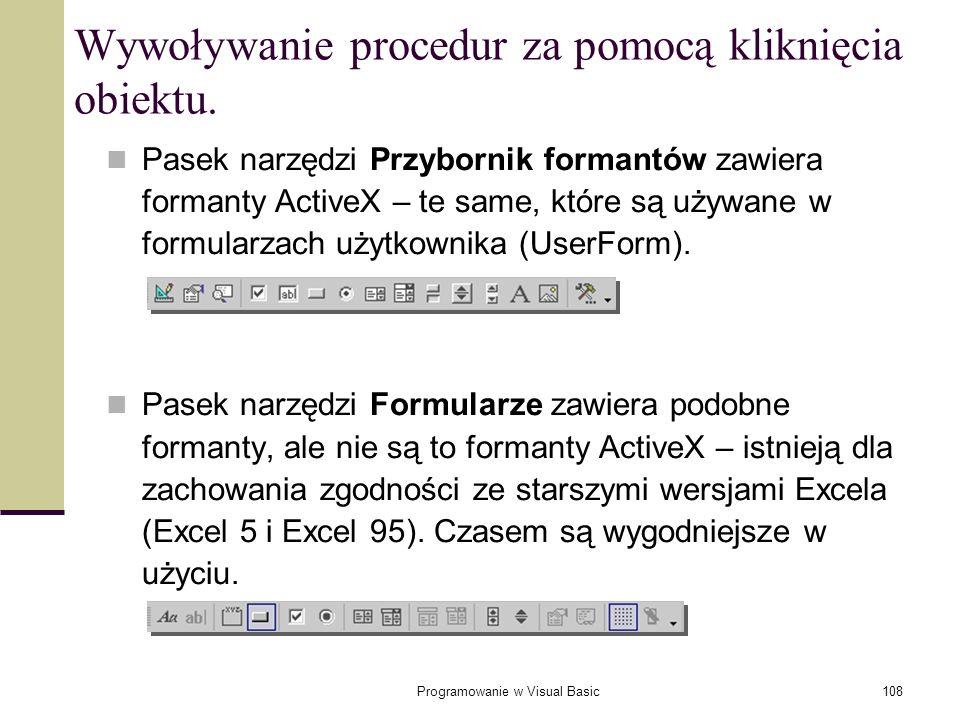 Programowanie w Visual Basic108 Wywoływanie procedur za pomocą kliknięcia obiektu. Pasek narzędzi Przybornik formantów zawiera formanty ActiveX – te s