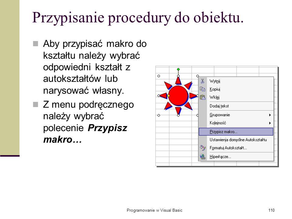 Programowanie w Visual Basic110 Aby przypisać makro do kształtu należy wybrać odpowiedni kształt z autokształtów lub narysować własny. Z menu podręczn