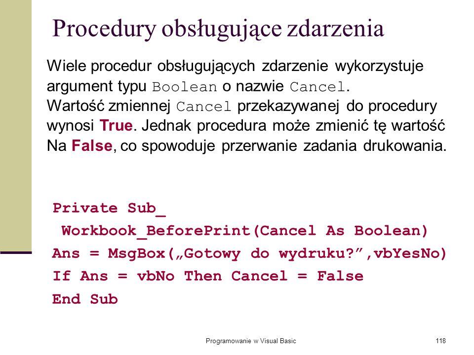 Programowanie w Visual Basic118 Procedury obsługujące zdarzenia Private Sub_ Workbook_BeforePrint(Cancel As Boolean) Ans = MsgBox(Gotowy do wydruku?,v