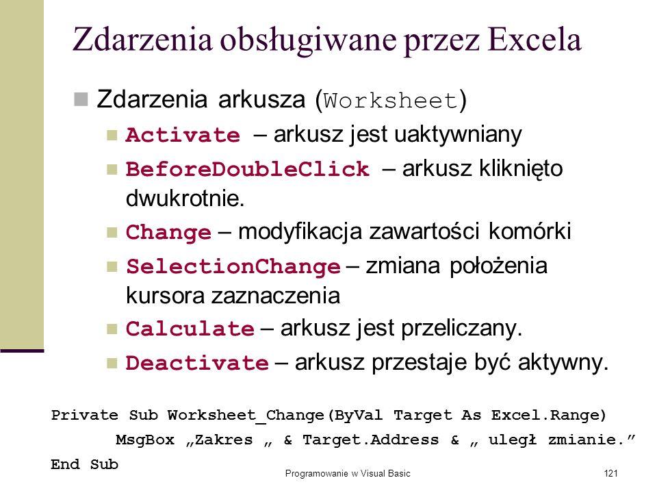 Programowanie w Visual Basic121 Zdarzenia obsługiwane przez Excela Zdarzenia arkusza ( Worksheet ) Activate – arkusz jest uaktywniany BeforeDoubleClic