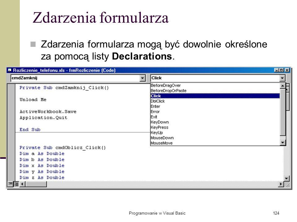 Programowanie w Visual Basic124 Zdarzenia formularza Zdarzenia formularza mogą być dowolnie określone za pomocą listy Declarations.