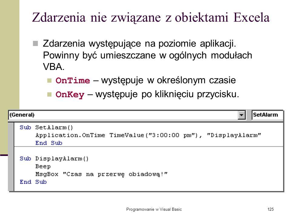 Programowanie w Visual Basic125 Zdarzenia nie związane z obiektami Excela Zdarzenia występujące na poziomie aplikacji. Powinny być umieszczane w ogóln