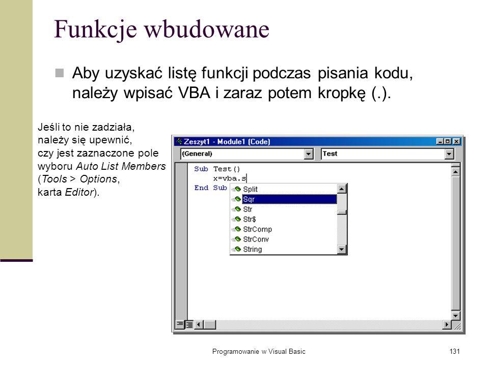 Programowanie w Visual Basic131 Funkcje wbudowane Aby uzyskać listę funkcji podczas pisania kodu, należy wpisać VBA i zaraz potem kropkę (.). Jeśli to