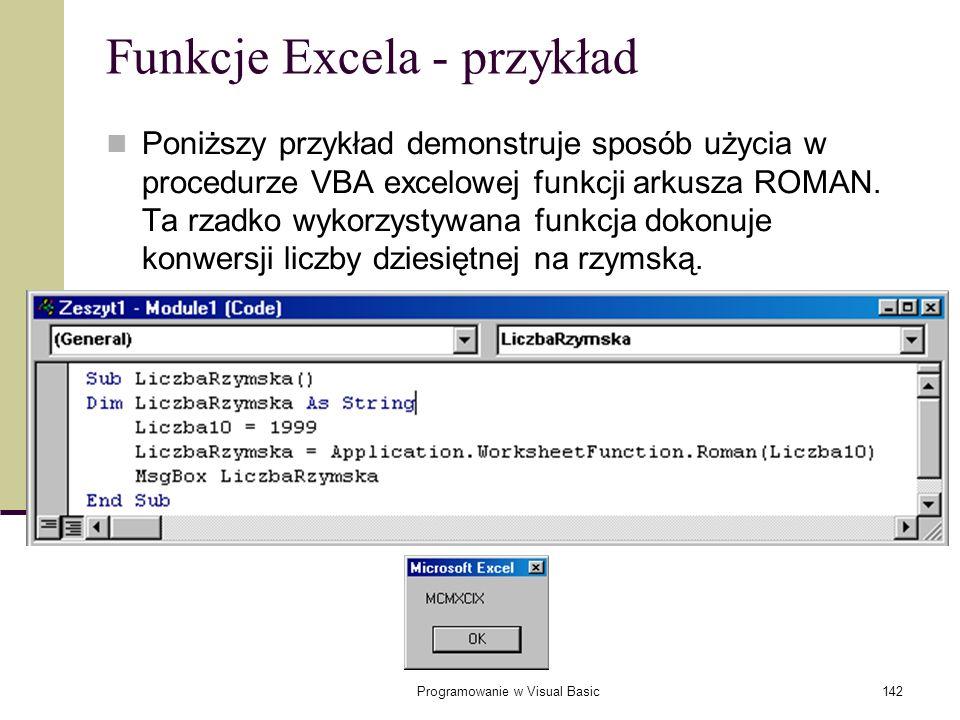 Programowanie w Visual Basic142 Funkcje Excela - przykład Poniższy przykład demonstruje sposób użycia w procedurze VBA excelowej funkcji arkusza ROMAN